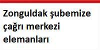 Zonguldak şubemize çağrı merkezi elemanları