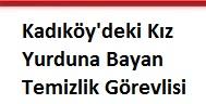 Kadıköy'deki Kız Yurduna Bayan Temizlik Görevlisi aranıyor