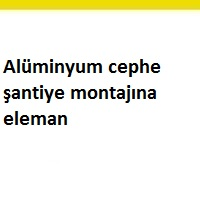 acil alüminyum giydirme cephe ustası iş ilanları, alüminyum cephe montaj elemanı, alüminyum Cephe eleman ilanları, alüminyum cephe montaj elemanı iş ilanları, alüminyum doğrama cepheye elemanlar