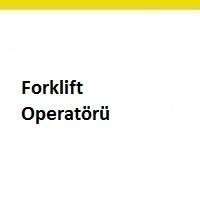 forklift operatörü, forklift operatörü arayan firmalar istanbul anadolu yakası, forklift iş ilanları anadolu yakası, forklift iş ilanları, forklift operatörü iş ilanları, forklift iş ilanları pendik, forklift operatörü ilan sayfaları