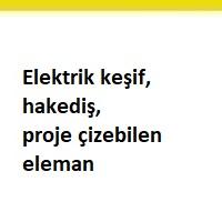 elektrik teknisyeni aranıyor, elektrik teknisyeni iş ilanları, elektrik teknisyeni arayan, elektik keşif elemanı, elektrik hakediş yapabilen eleman, elektrik proje çizen eleman aranıyor