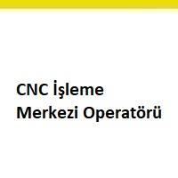 cnc işleme merkezi operatörü aranıyor, cnc işleme merkezi operatörü arayan, cnc işleme merkezi operatörü ilanları, acil cnc işleme merkezi operatörü aranıyor, cnc işleme merkezi operatörü iş ilanı, cnc işleme merkezi operatörü iş ilanları sayfası